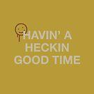 Havin' a Heckin Good Time by Zeke Tucker