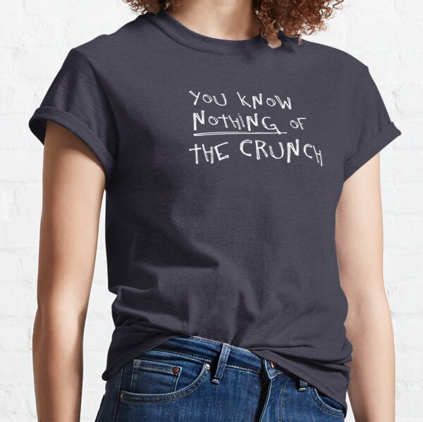 You know nothing of The Crunch Classic T-Shirt