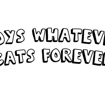 boys whatever cats forever by howsthat