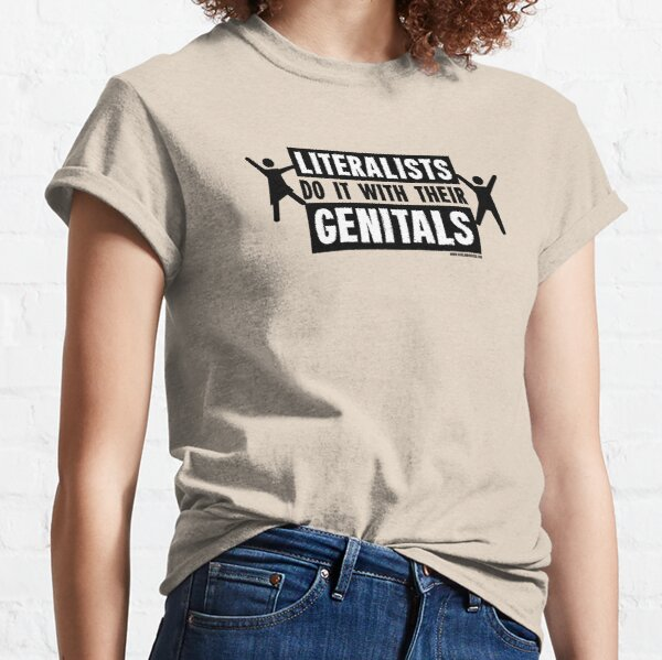 Literalists Do It With Their Genitals Classic T-Shirt