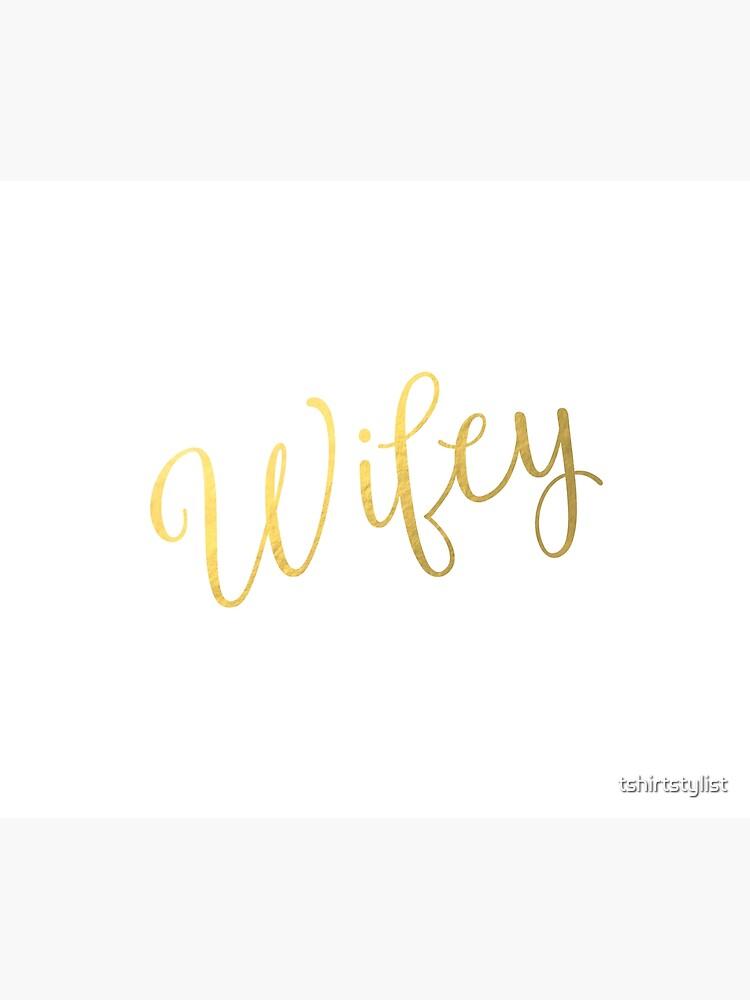 Wifey Faux Goldfolie von tshirtstylist