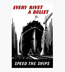 Every Rivet A Bullet - Speed The Ships - WW2 Photographic Print