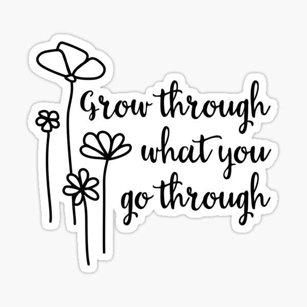 Grow Through What You Go Through (black edition) Sticker