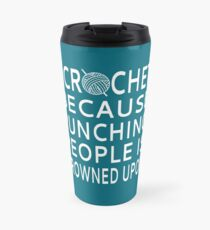 I Crochet Because Punching People Is Frowned Upon Travel Mug