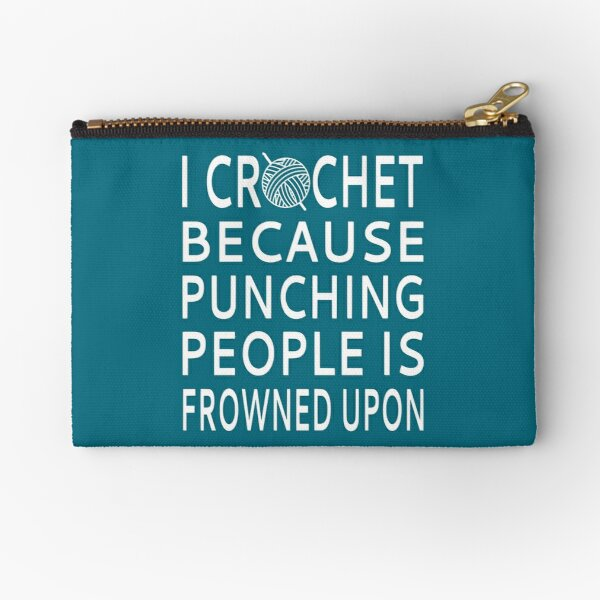 I Crochet Because Punching People Is Frowned Upon Zipper Pouch