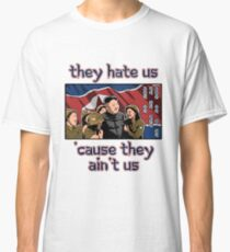 Kim Jong Un - They hate us 'cause they ain't us Classic T-Shirt