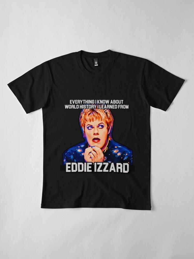 Alternate view of Eddie Izzard, History Teacher Premium T-Shirt