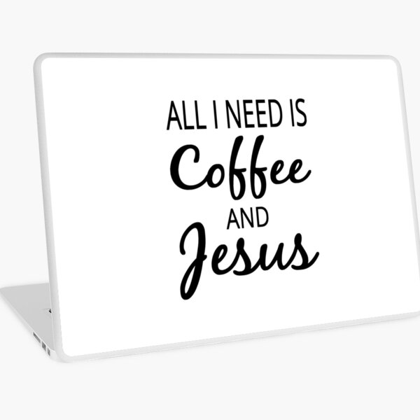 All I Need Is Coffee And Jesus Laptop Skin