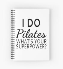 I Do Pilates What's your Superpower? Spiral Notebook