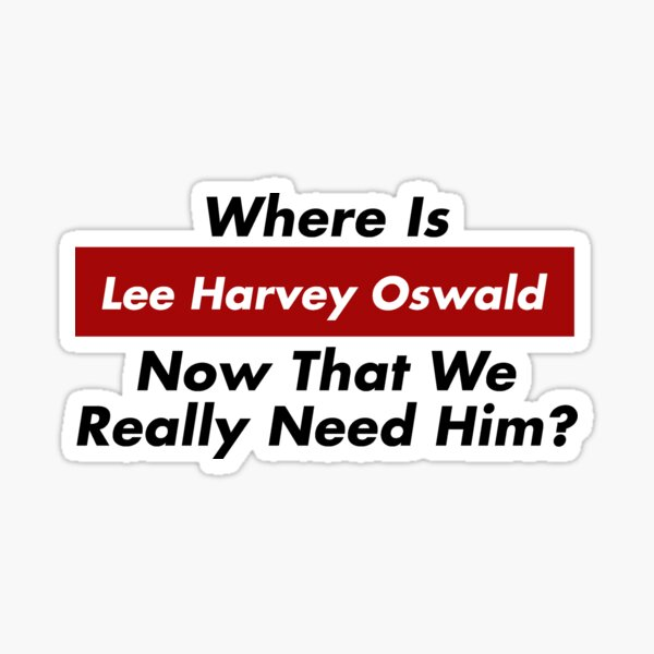 Where Is Lee Harvey Oswald Now That We Really Need Him? Trump JFK Sticker