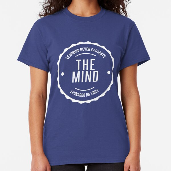 Learning Never Exhausts The Mind Classic T-Shirt