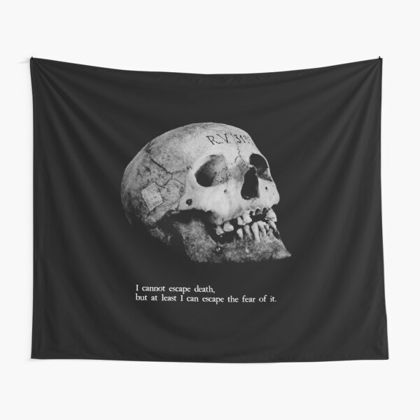 I cannot escape death. But I can escape the fear of it. Tapestry