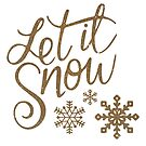 Copy of Let It Snow (gold) by ArtByMichelleT