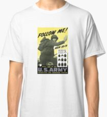 Follow Me - Join The Us Army  Classic T-Shirt