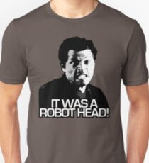 IT WAS A ROBOT HEAD Unisex T-Shirt