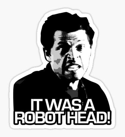 IT WAS A ROBOT HEAD Sticker