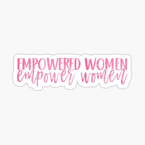 Empowered Women Empower Women Sticker