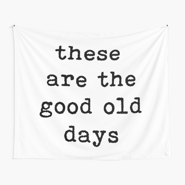 These are the good old days, typography, family, Mother's day, quote Tapestry