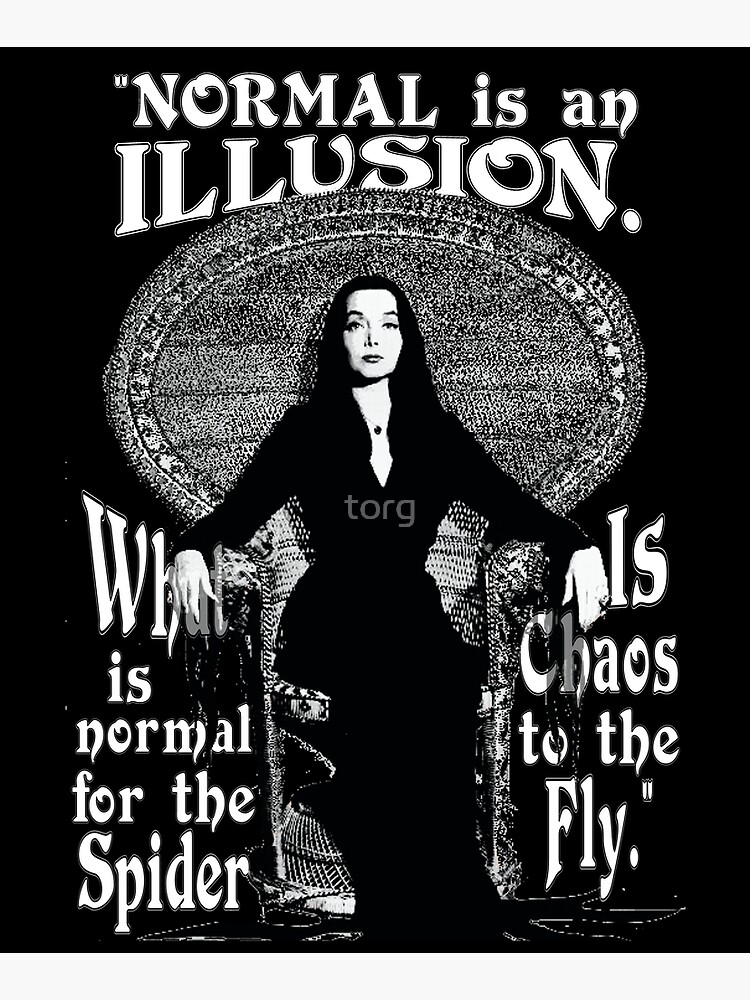 """Morticia Addams-""""Normal Is An Illusion..."""" by torg"""