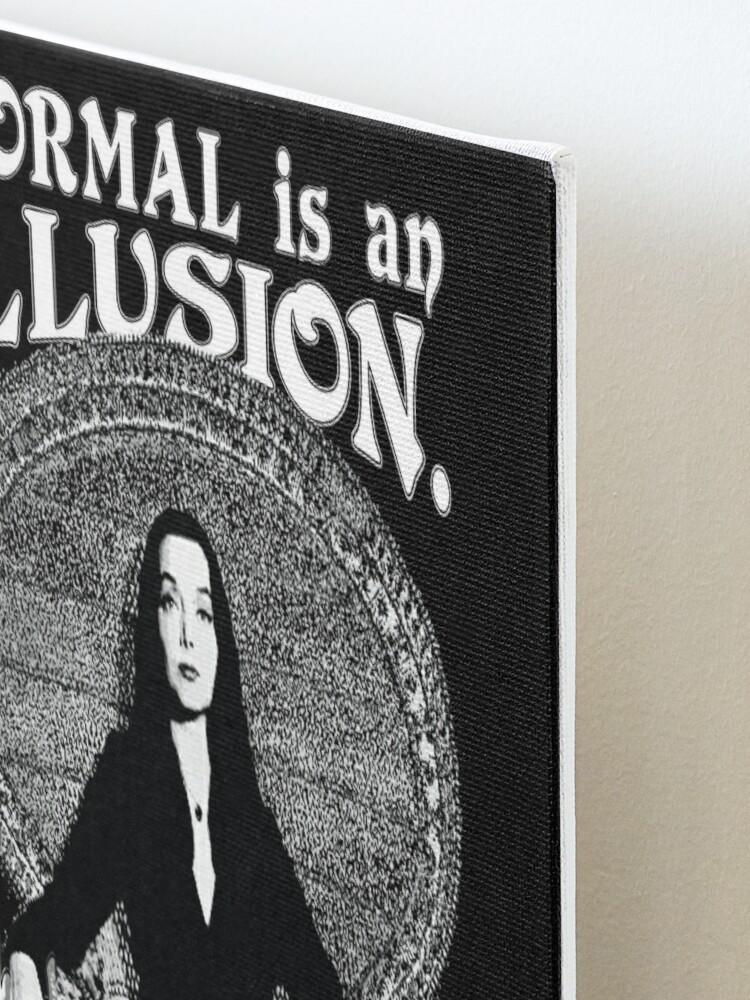 """Alternate view of Morticia Addams-""""Normal Is An Illusion..."""" Mounted Print"""