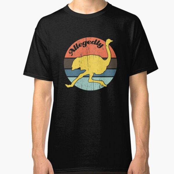 Allegedly Ostrich Vintage Distressed Design Classic T-Shirt