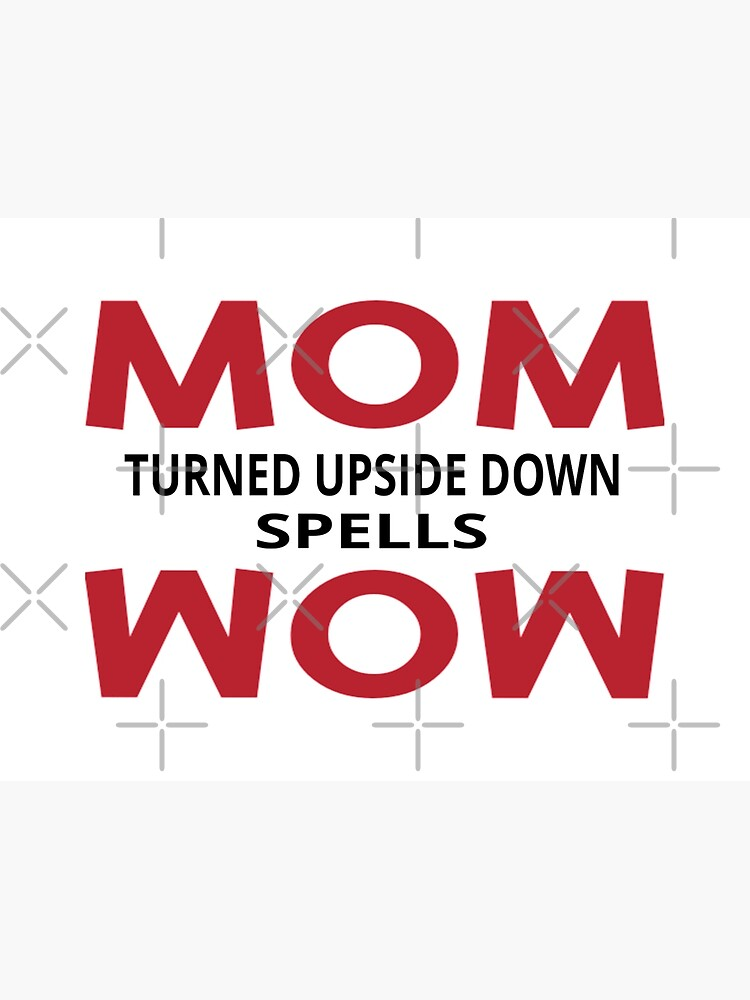 Mom Turned Upside Down Spells Wow | Photographic Print