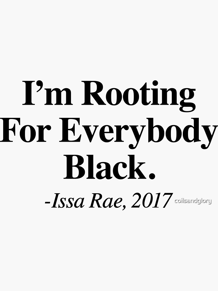 I'm Rooting For Everybody Black Issa Rae  by coilsandglory
