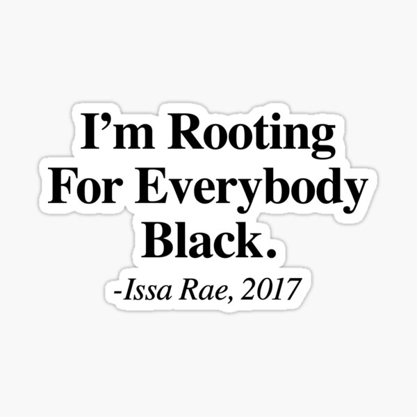 I'm Rooting For Everybody Black Issa Rae  Sticker