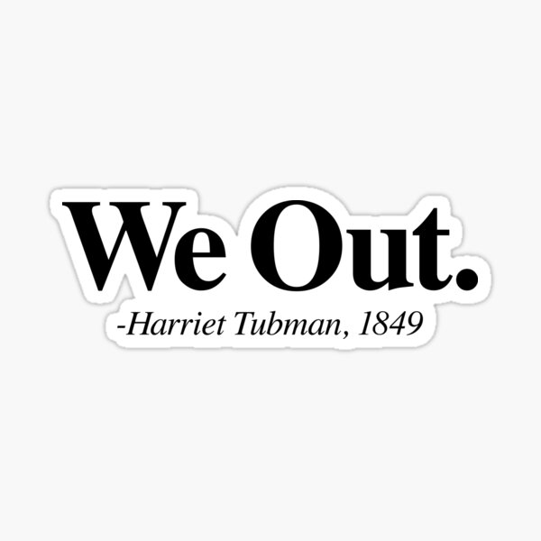 We Out Harriet Tubman | Black History | Black Culture | Black And Proud | Black Pride Shirt Sticker