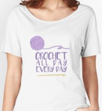 Crochet All Day Every Day Women's Relaxed Fit T-Shirt