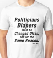 POLITICIANS AND DIAPERS MUST BE CHANGED OFTEN Unisex T-Shirt