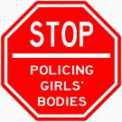 STOP POLICING GIRLS' BODIES by Raven Demers