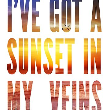Ive Got a Sunset In My Veins Thicker by Maninthefez