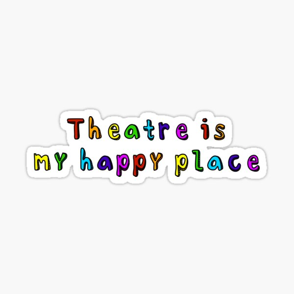 Theatre is my Happy Place Sticker