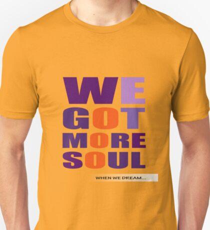 WE GOT MORE SOUL... T-Shirt