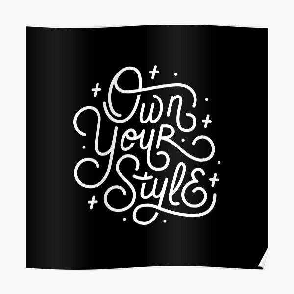 Own Your Style - Black and white monoline script hand lettering  Poster