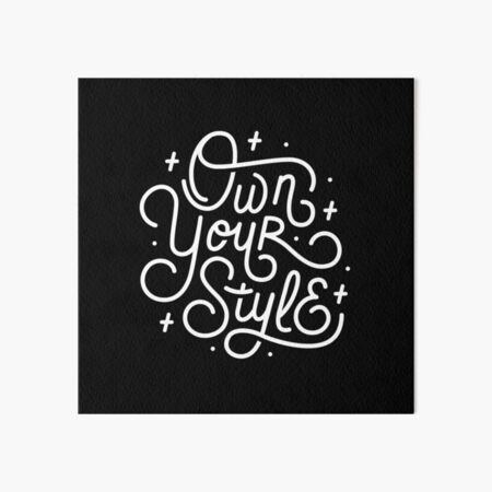 Own Your Style - Black and white monoline script hand lettering  Art Board Print