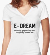 E-DREAM: executive dysfunction rules everything around me Fitted V-Neck T-Shirt