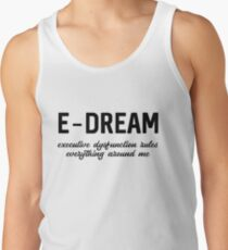 E-DREAM: executive dysfunction rules everything around me Tank Top