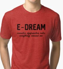 E-DREAM: executive dysfunction rules everything around me Tri-blend T-Shirt