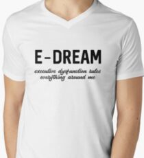 E-DREAM: executive dysfunction rules everything around me V-Neck T-Shirt