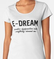 E-DREAM: executive dysfunction rules everything around me Premium Scoop T-Shirt