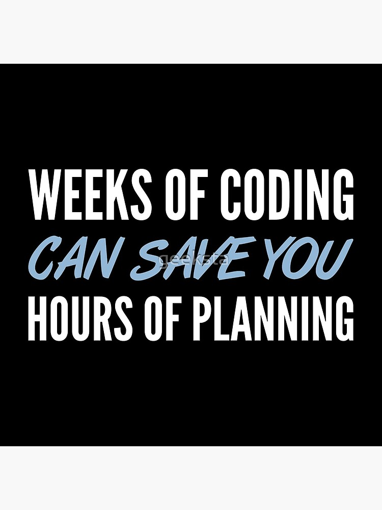 Weeks Of Coding Can Save You Hours Of Planning - Blue/White Design by geeksta