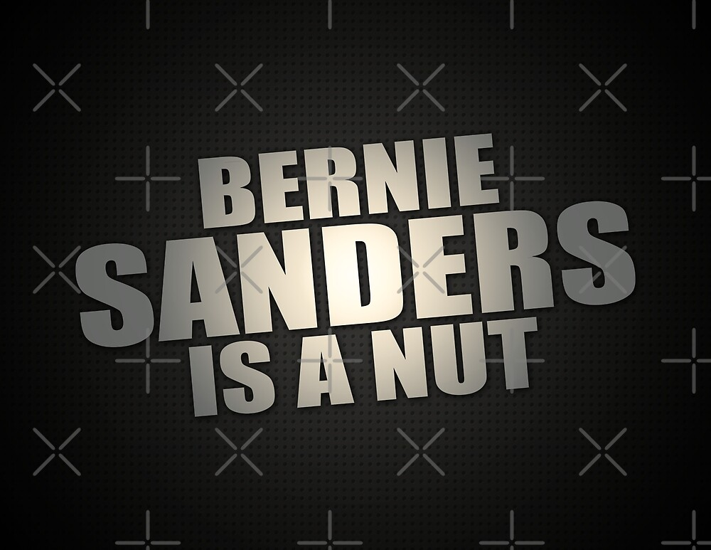 Bernie Sanders Is A Nut by morningdance