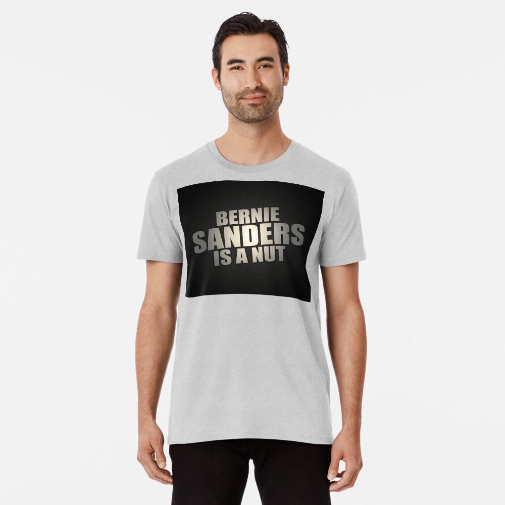 Bernie Sanders Is A Nut Premium T-Shirt