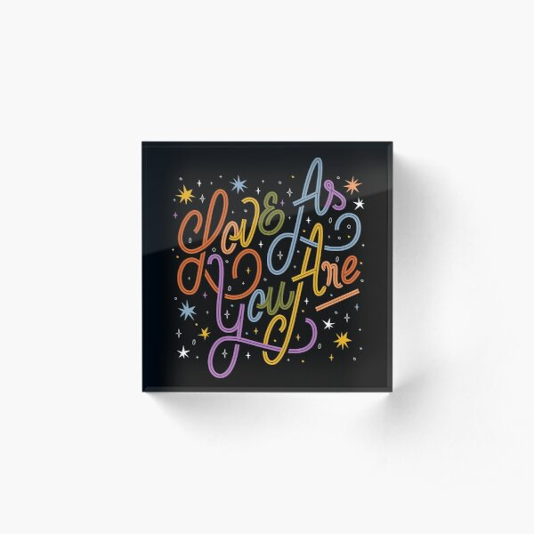 Love As You Are - Rainbow hand lettering LGBT   Acrylic Block