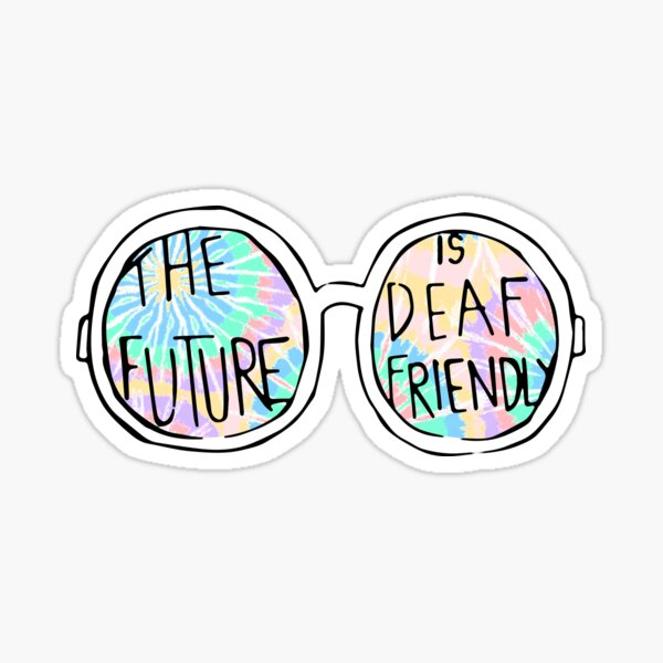 The Future is Deaf Friendly (Tie-Dye) Sticker