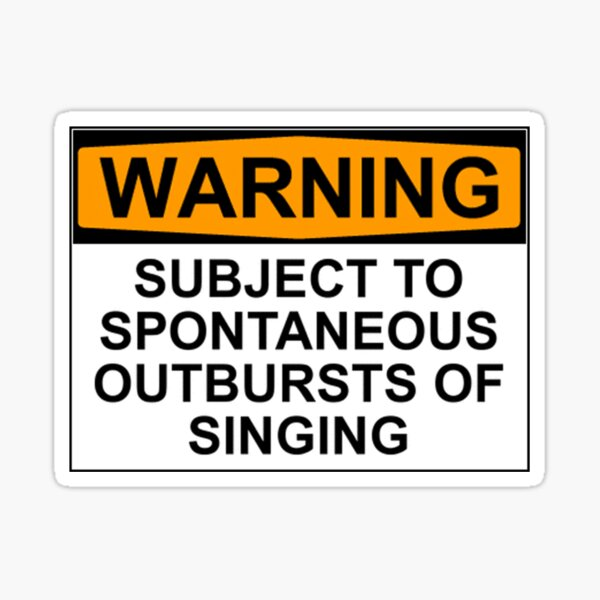 WARNING: SUBJECT TO SPONTANEOUS OUTBURSTS OF SINGING Sticker