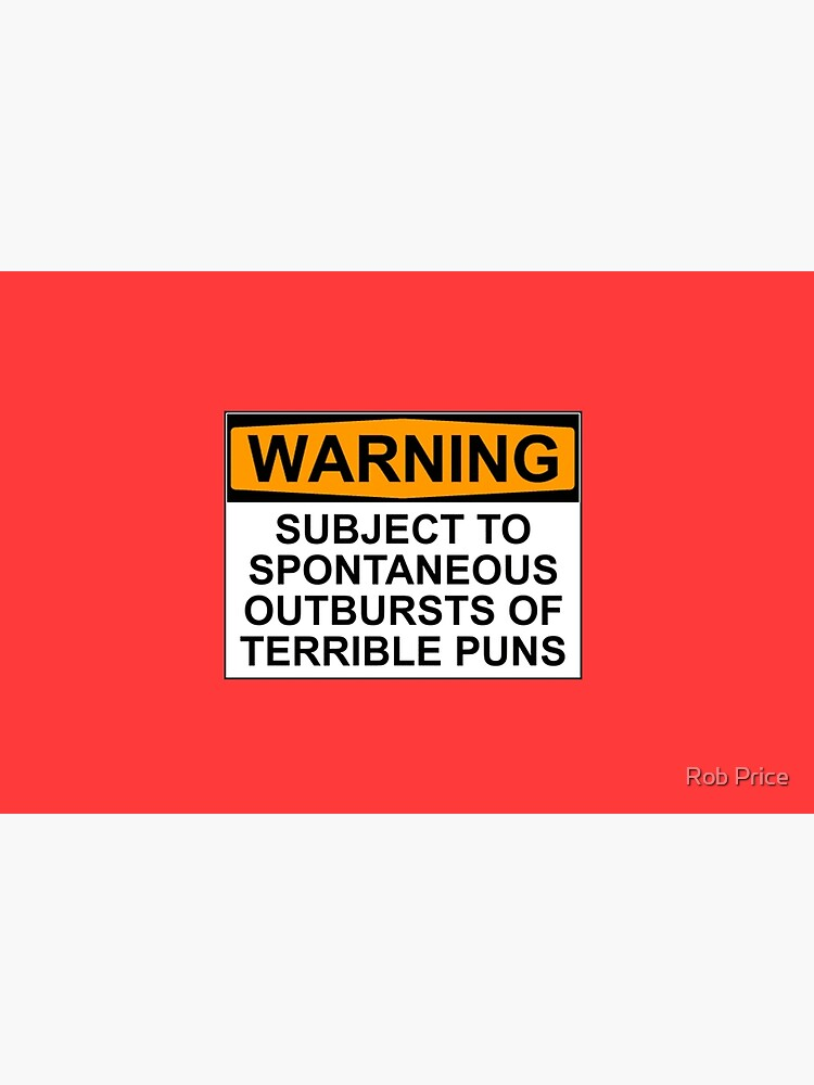 WARNING: SUBJECT TO SPONTANEOUS OUTBURSTS OF TERRIBLE PUNS by wanungara