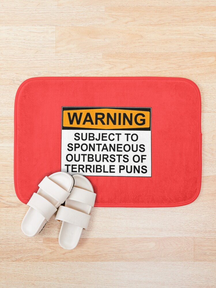 Alternate view of WARNING: SUBJECT TO SPONTANEOUS OUTBURSTS OF TERRIBLE PUNS Bath Mat